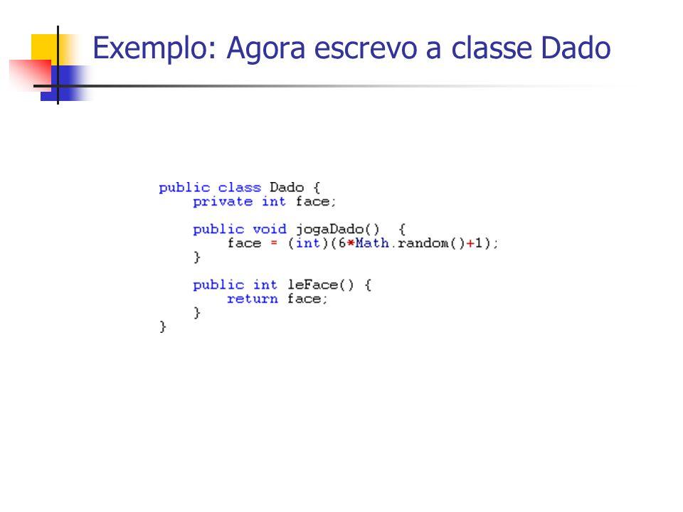 Exemplo: Agora escrevo a classe Dado