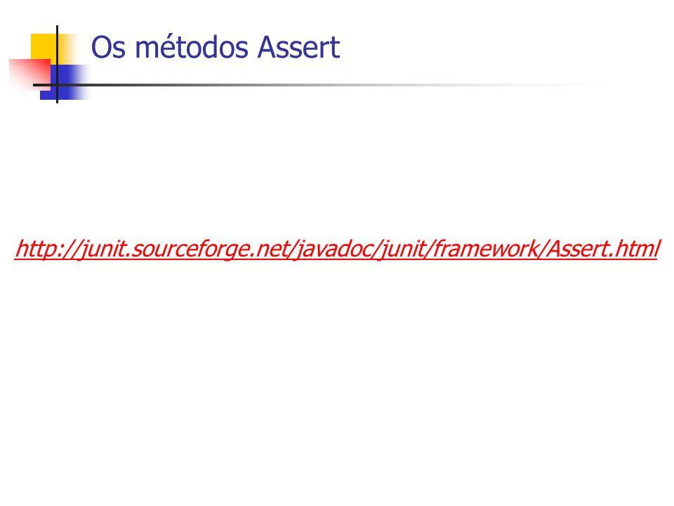 Os métodos Assert http://junit.sourceforge.net/javadoc/junit/framework/Assert.html