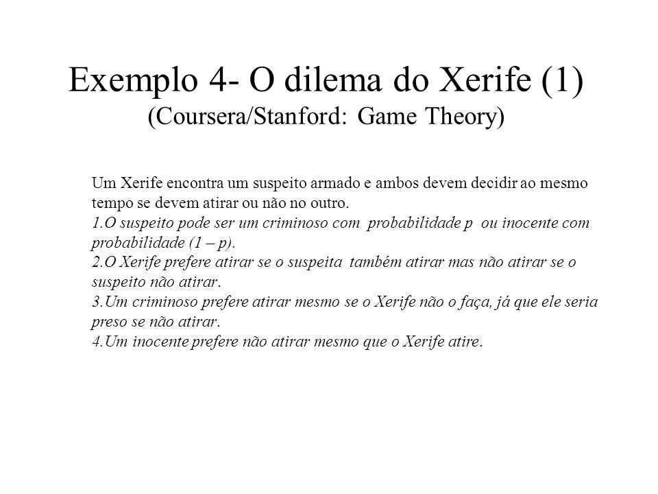Exemplo 4- O dilema do Xerife (1) (Coursera/Stanford: Game Theory)