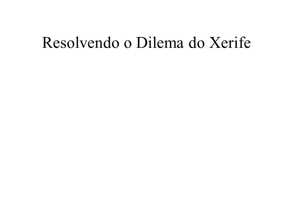Resolvendo o Dilema do Xerife