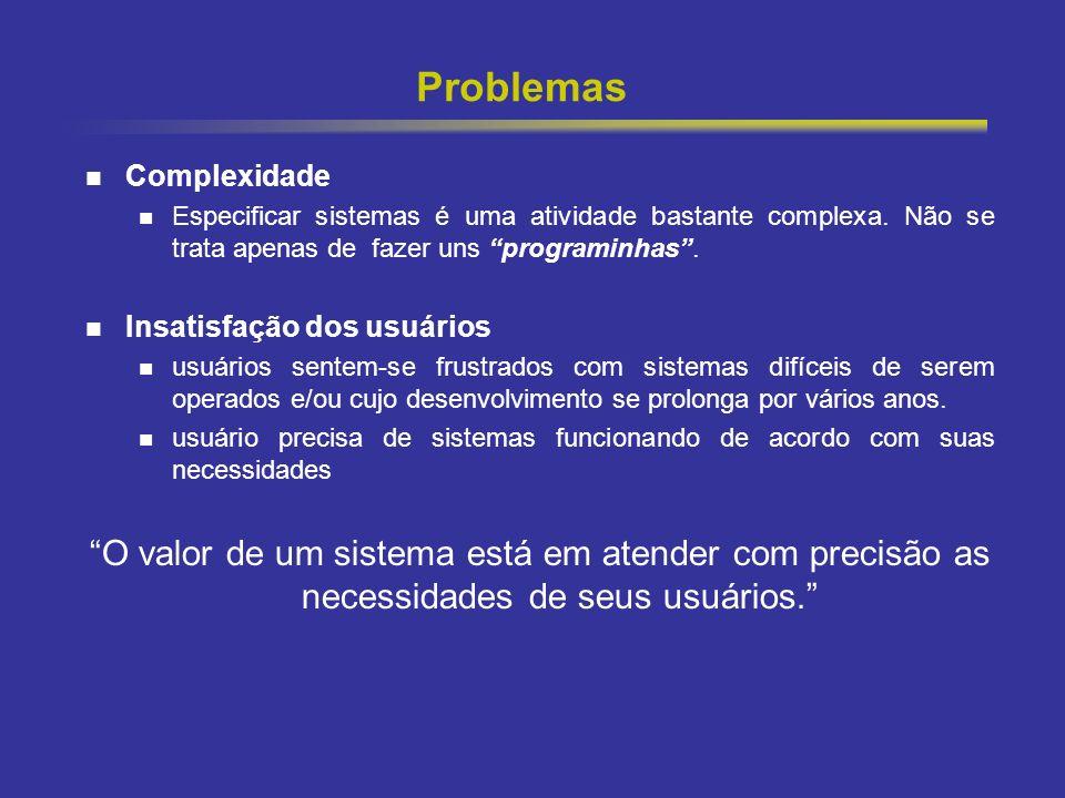 Problemas Complexidade. Especificar sistemas é uma atividade bastante complexa. Não se trata apenas de fazer uns programinhas .