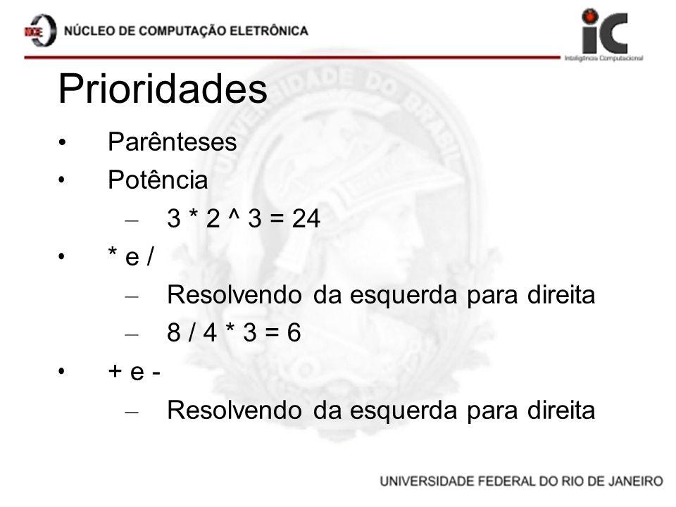 Prioridades Parênteses Potência 3 * 2 ^ 3 = 24 * e /