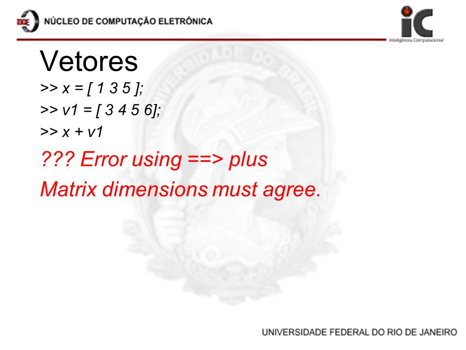 Vetores Error using ==> plus Matrix dimensions must agree.