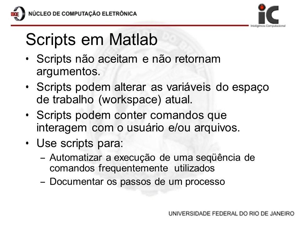 Scripts em Matlab Scripts não aceitam e não retornam argumentos.