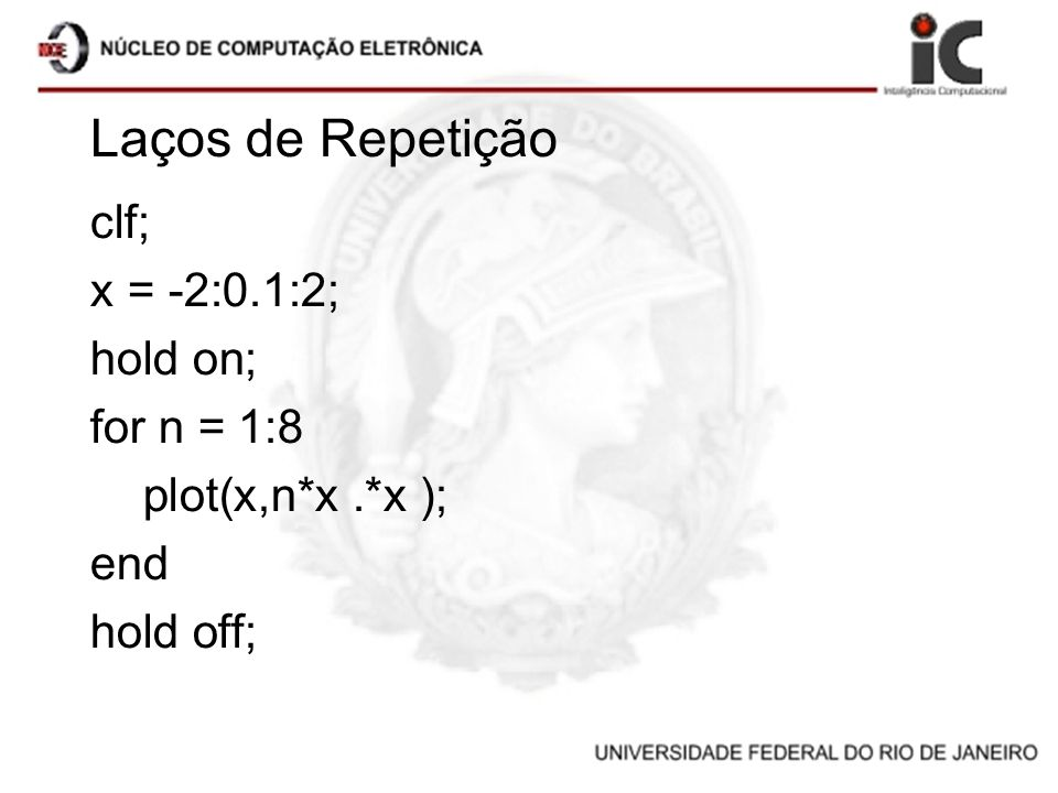 Laços de Repetição clf; x = -2:0.1:2; hold on; for n = 1:8