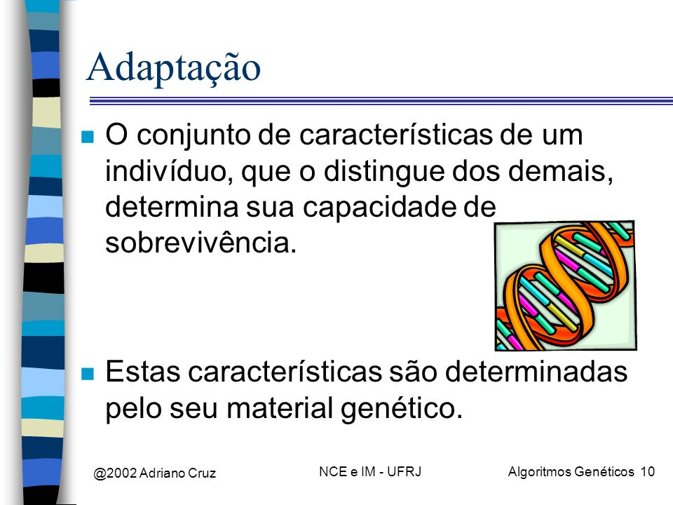 AdaptaçãoO conjunto de características de um indivíduo, que o distingue dos demais, determina sua capacidade de sobrevivência.