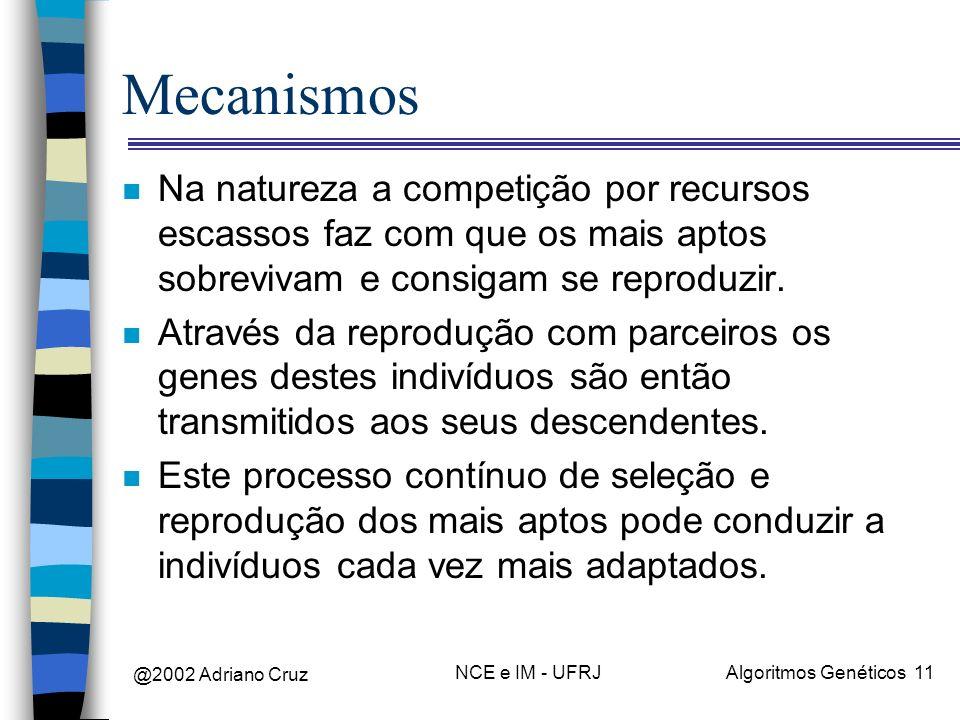 Mecanismos Na natureza a competição por recursos escassos faz com que os mais aptos sobrevivam e consigam se reproduzir.