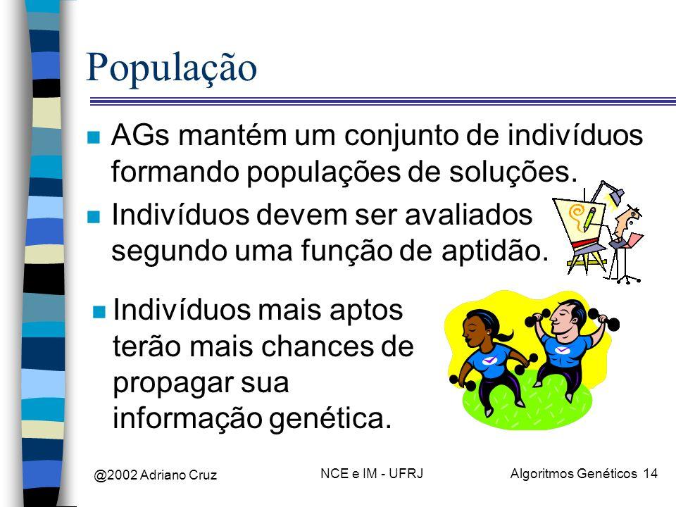 População AGs mantém um conjunto de indivíduos formando populações de soluções. Indivíduos devem ser avaliados segundo uma função de aptidão.
