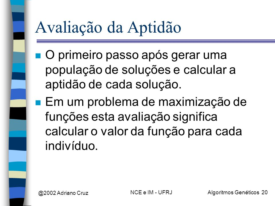 Avaliação da Aptidão O primeiro passo após gerar uma população de soluções e calcular a aptidão de cada solução.