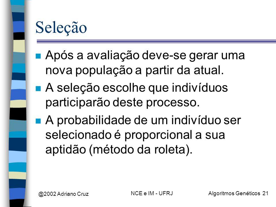 SeleçãoApós a avaliação deve-se gerar uma nova população a partir da atual. A seleção escolhe que indivíduos participarão deste processo.