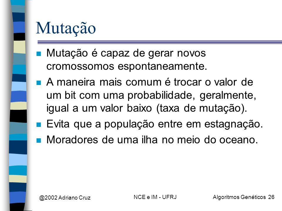 Mutação Mutação é capaz de gerar novos cromossomos espontaneamente.