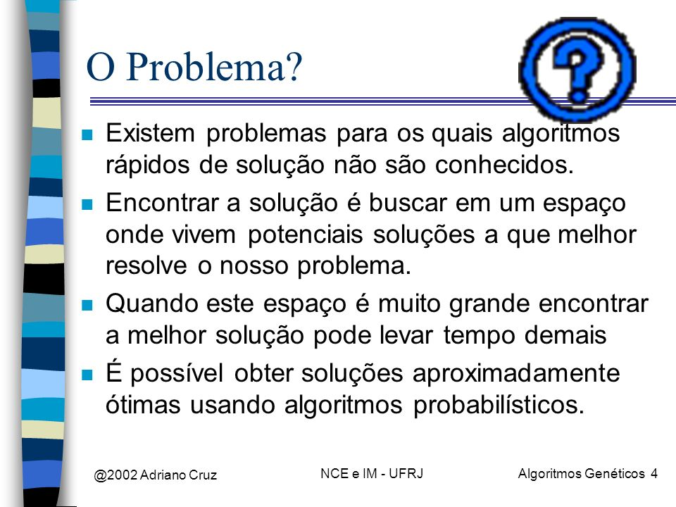 O Problema Existem problemas para os quais algoritmos rápidos de solução não são conhecidos.
