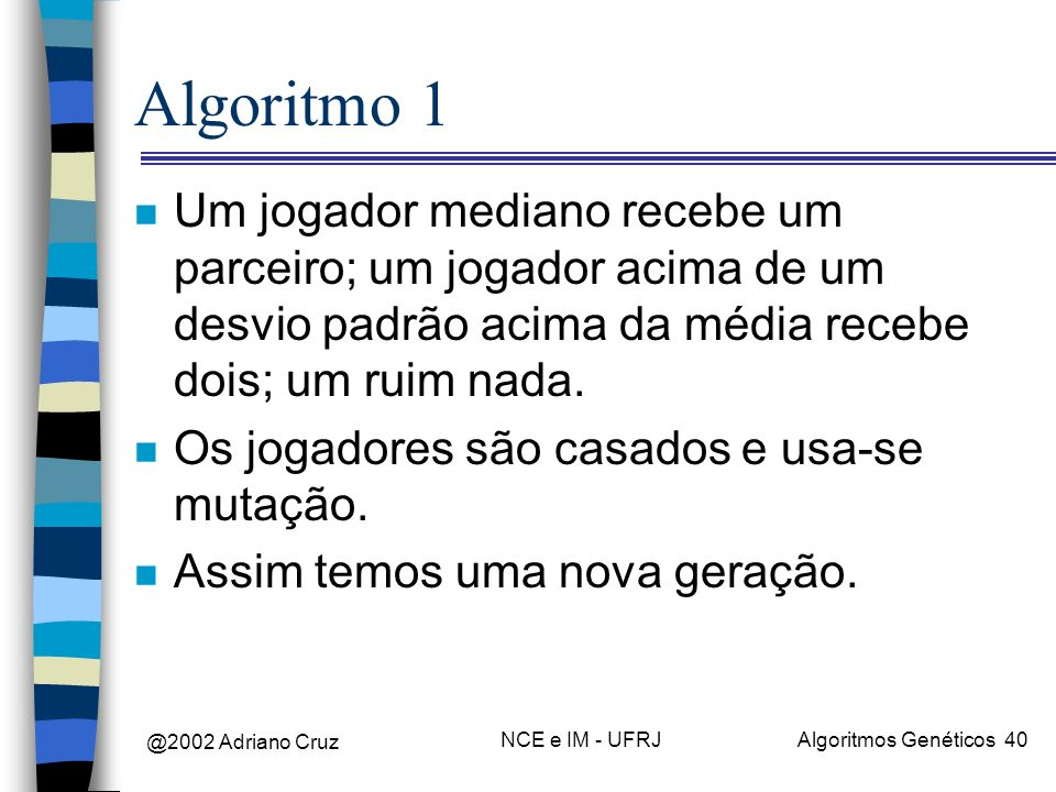 Algoritmo 1 Um jogador mediano recebe um parceiro; um jogador acima de um desvio padrão acima da média recebe dois; um ruim nada.