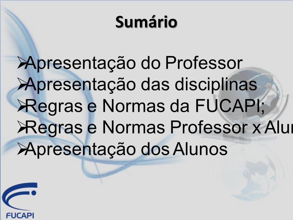 SumárioApresentação do Professor. Apresentação das disciplinas. Regras e Normas da FUCAPI; Regras e Normas Professor x Alunos.