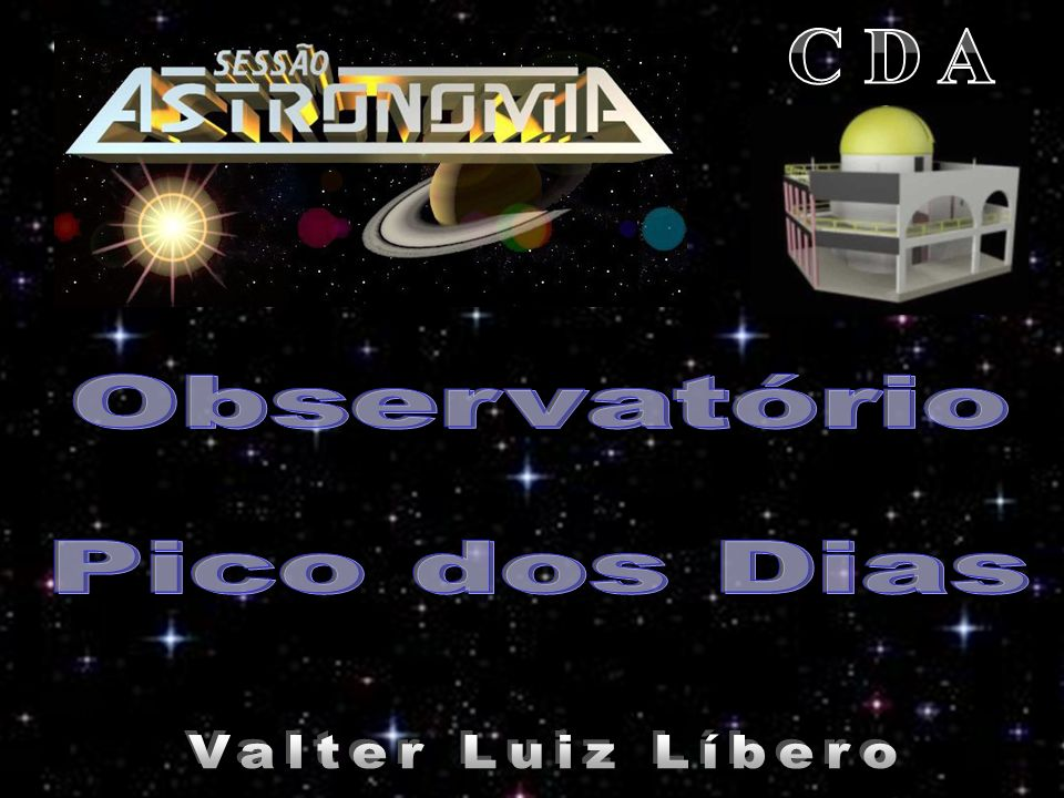 C D A Observatório Pico dos Dias Valter Luiz Líbero