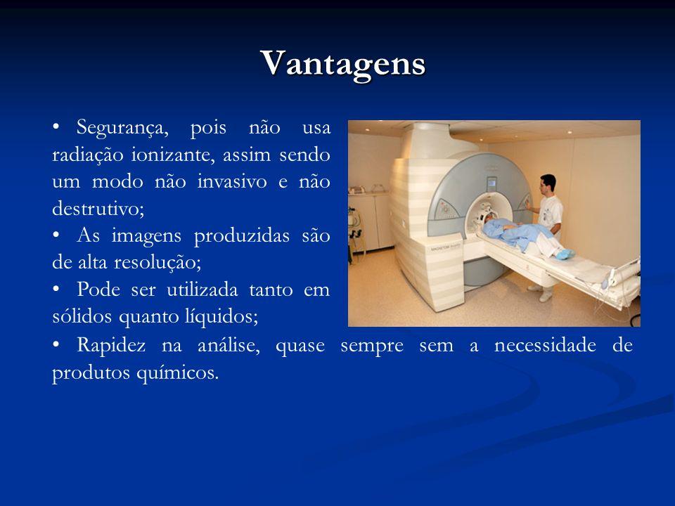 Vantagens Segurança, pois não usa radiação ionizante, assim sendo um modo não invasivo e não destrutivo;