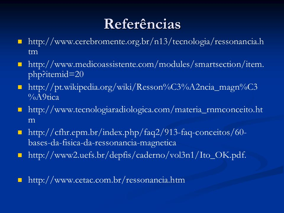 Referências http://www.cerebromente.org.br/n13/tecnologia/ressonancia.htm. http://www.medicoassistente.com/modules/smartsection/item.php itemid=20.