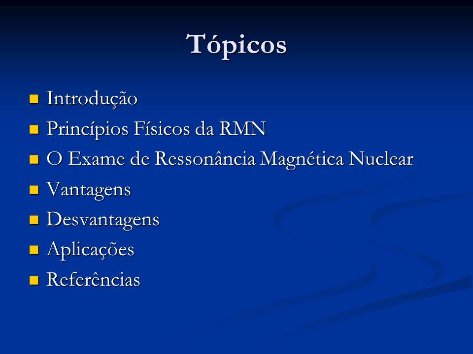 Tópicos Introdução Princípios Físicos da RMN