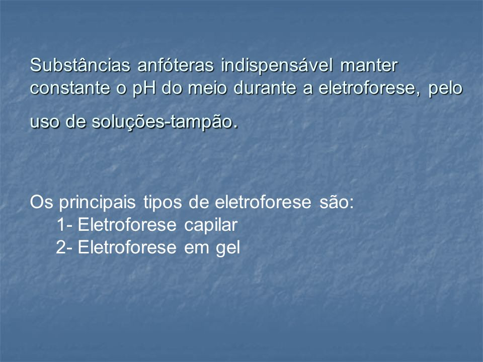 Substâncias anfóteras indispensável manter constante o pH do meio durante a eletroforese, pelo uso de soluções-tampão.