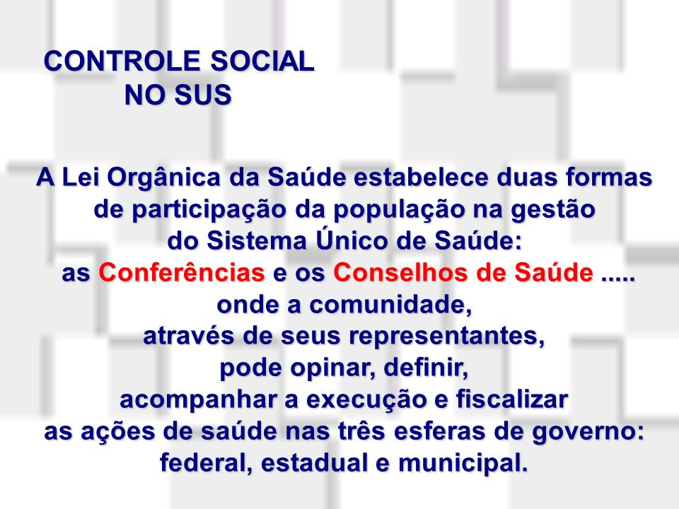 CONTROLE SOCIAL NO SUS A Lei Orgânica da Saúde estabelece duas formas