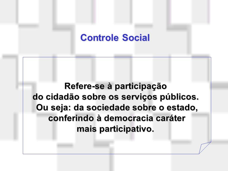 Controle Social Refere-se à participação
