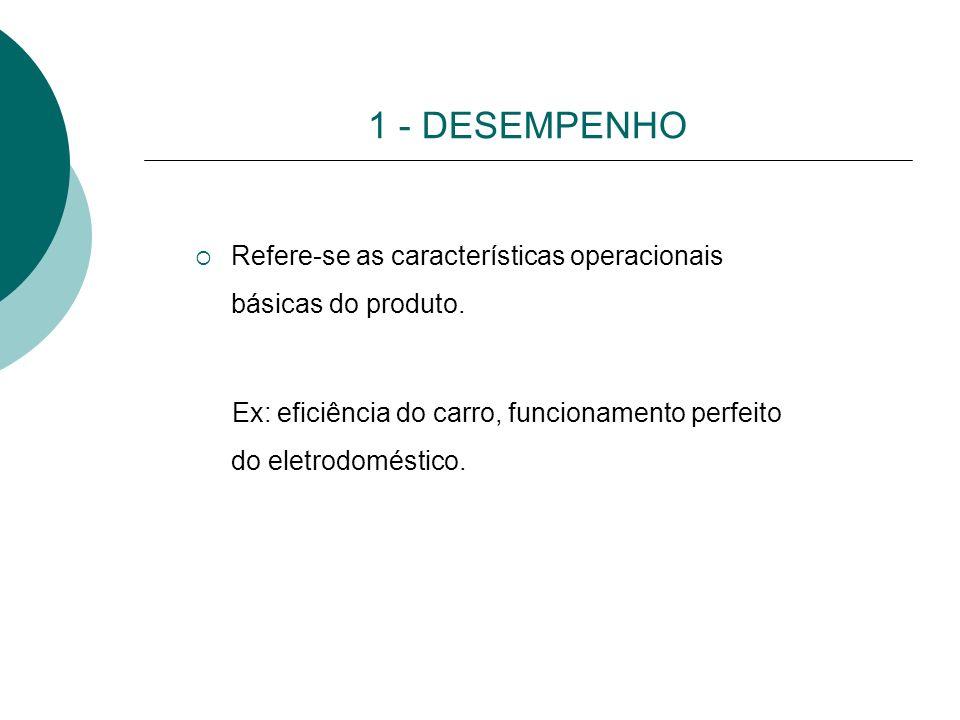 1 - DESEMPENHO Refere-se as características operacionais básicas do produto.
