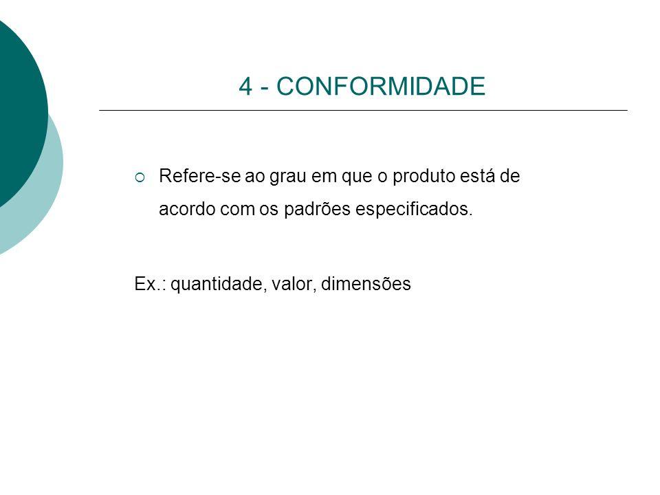 4 - CONFORMIDADE Refere-se ao grau em que o produto está de acordo com os padrões especificados.