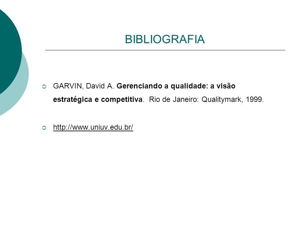 BIBLIOGRAFIA GARVIN, David A. Gerenciando a qualidade: a visão estratégica e competitiva. Rio de Janeiro: Qualitymark, 1999.