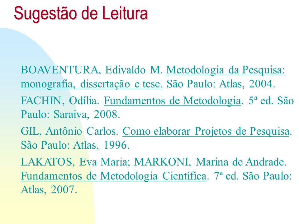 Sugestão de LeituraBOAVENTURA, Edivaldo M. Metodologia da Pesquisa: monografia, dissertação e tese. São Paulo: Atlas, 2004.
