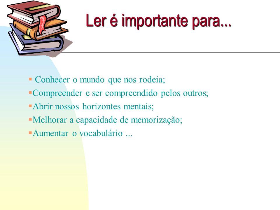 Ler é importante para... Conhecer o mundo que nos rodeia;