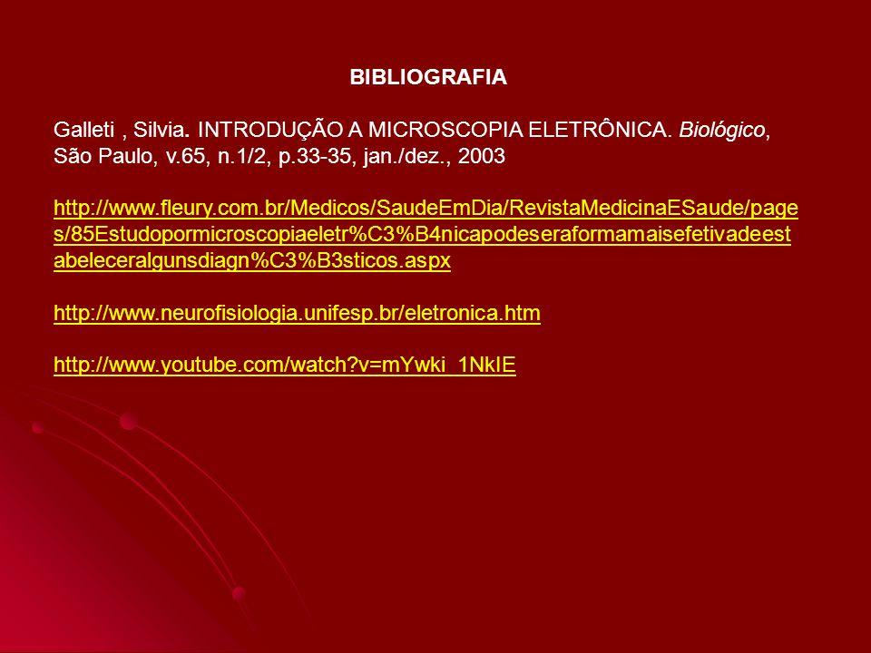 BIBLIOGRAFIA Galleti , Silvia. INTRODUÇÃO A MICROSCOPIA ELETRÔNICA. Biológico, São Paulo, v.65, n.1/2, p.33-35, jan./dez., 2003.