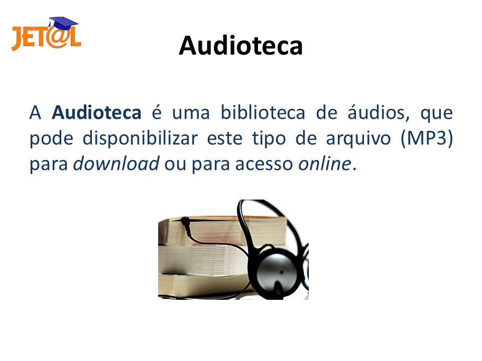 Audioteca A Audioteca é uma biblioteca de áudios, que pode disponibilizar este tipo de arquivo (MP3) para download ou para acesso online.