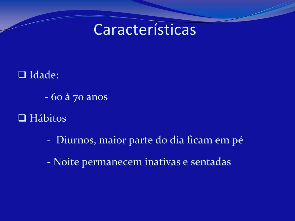 Características Idade: - 60 à 70 anos Hábitos