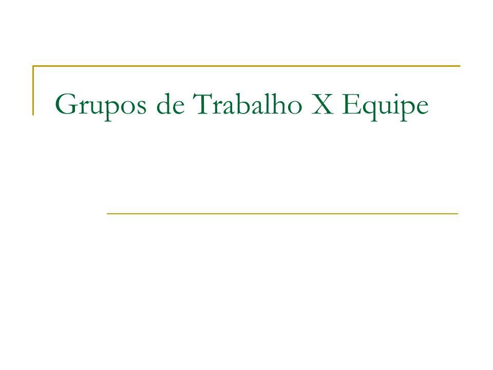 Grupos de Trabalho X Equipe