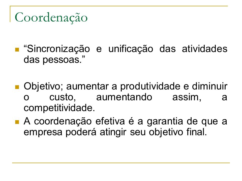 Coordenação Sincronização e unificação das atividades das pessoas.