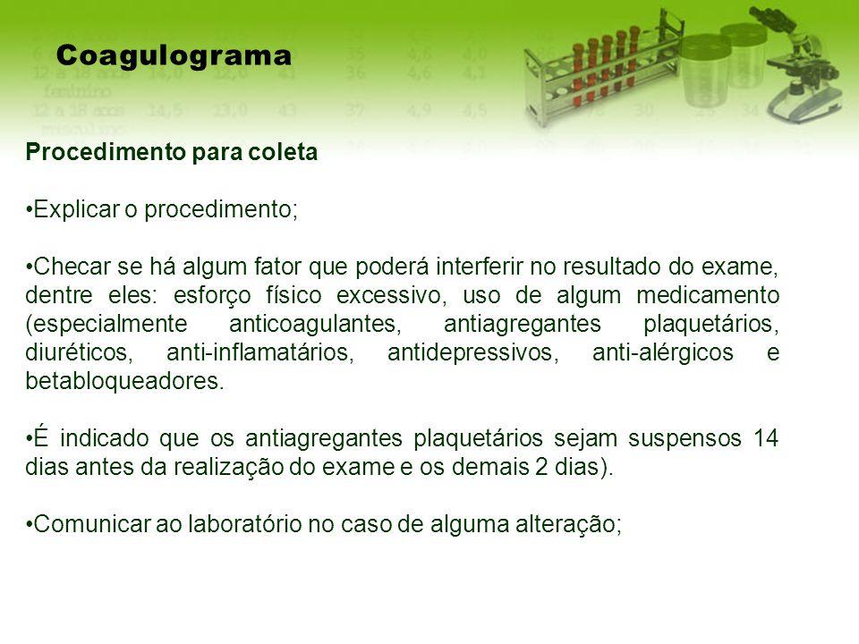Coagulograma Procedimento para coleta Explicar o procedimento;