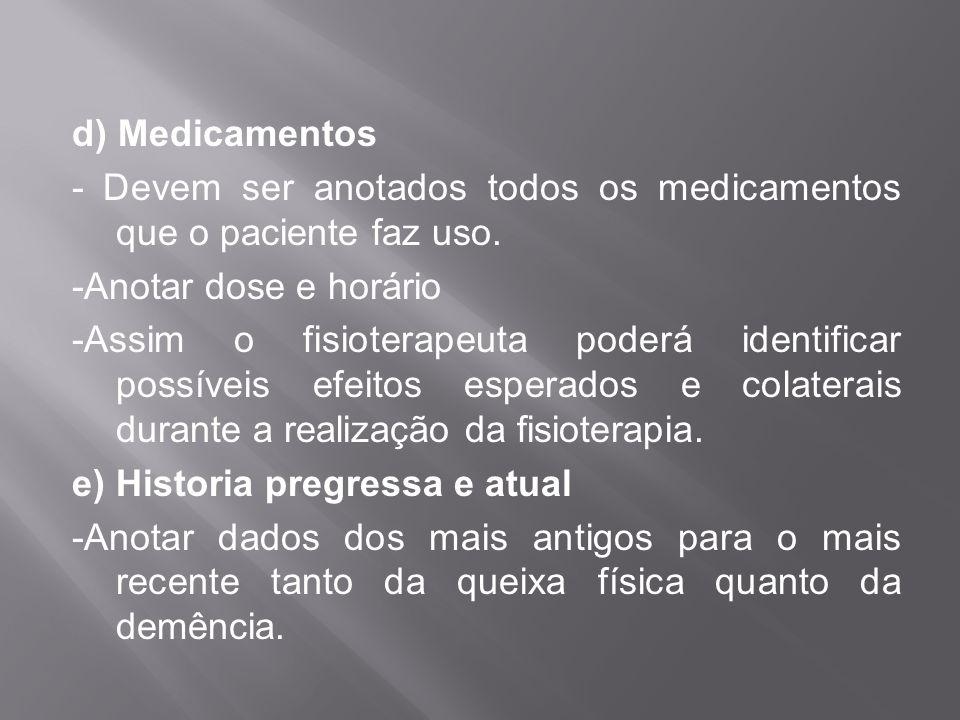 d) Medicamentos- Devem ser anotados todos os medicamentos que o paciente faz uso. -Anotar dose e horário.