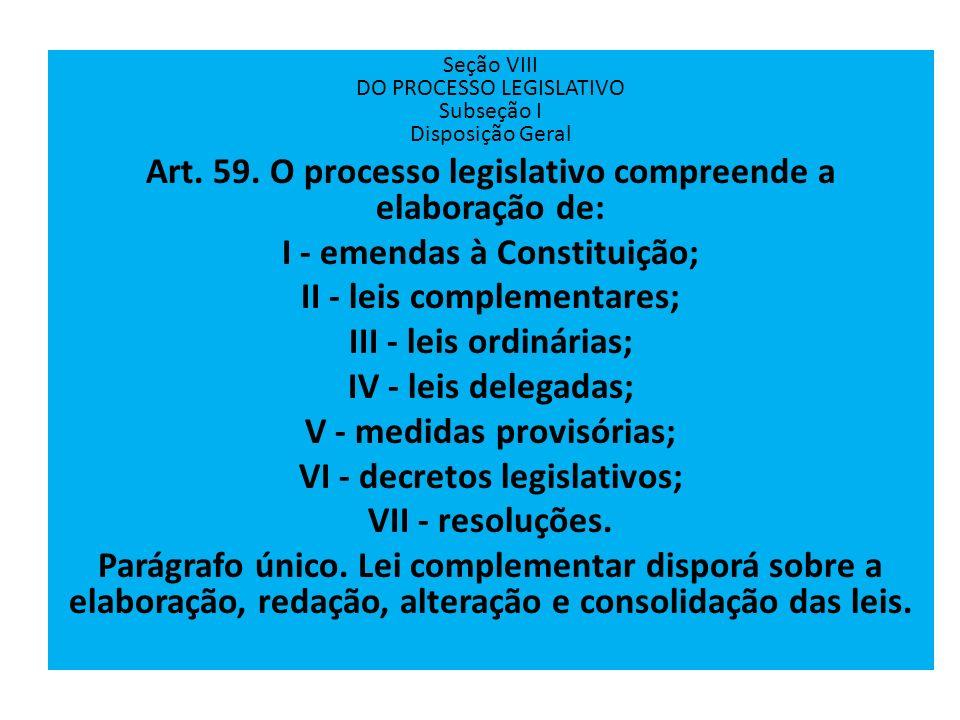 Art. 59. O processo legislativo compreende a elaboração de: