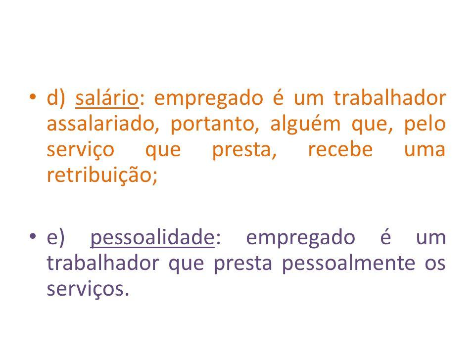 d) salário: empregado é um trabalhador assalariado, portanto, alguém que, pelo serviço que presta, recebe uma retribuição;