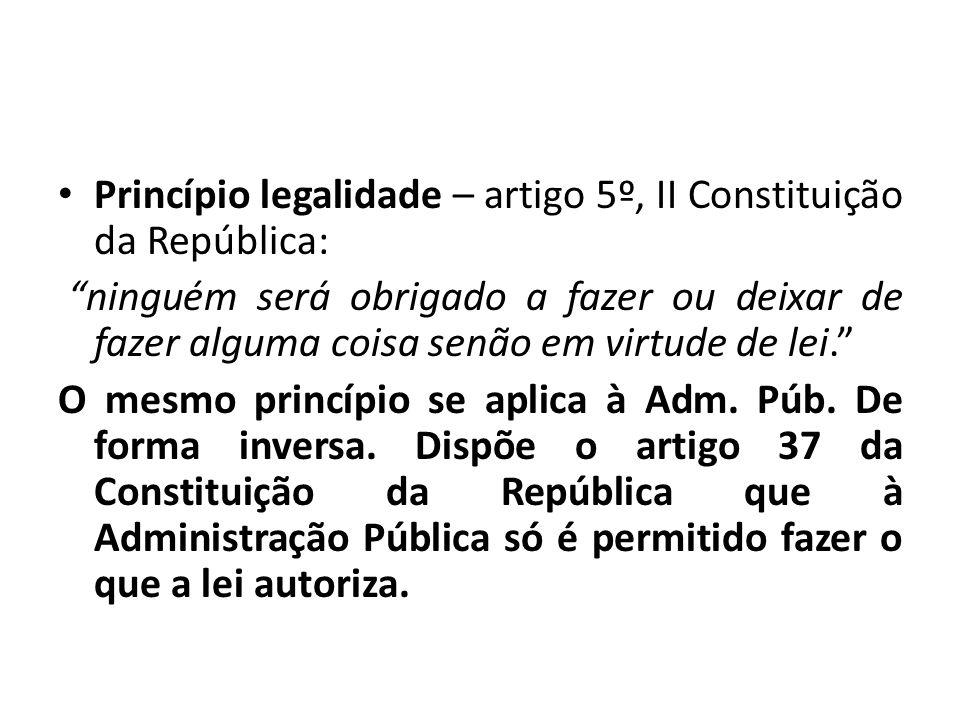 Princípio legalidade – artigo 5º, II Constituição da República: