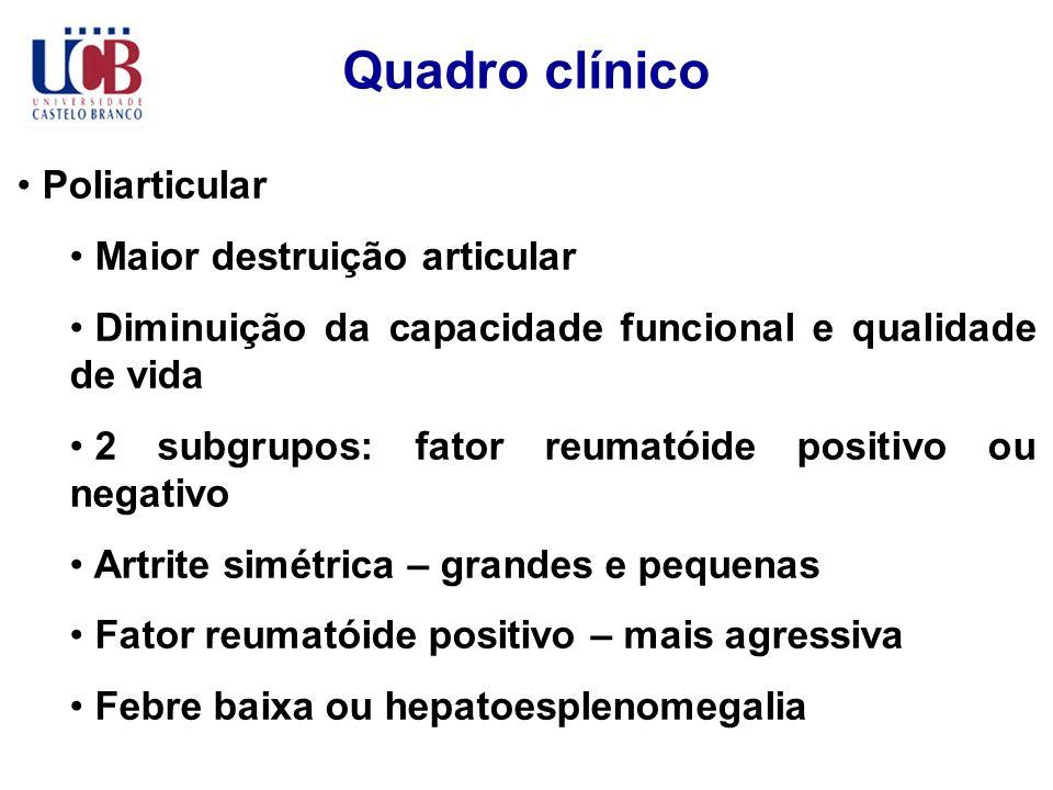 Quadro clínico Poliarticular Maior destruição articular