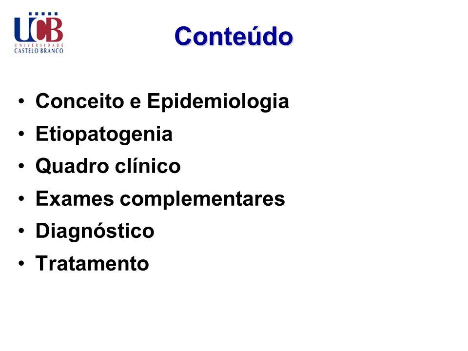Conteúdo Conceito e Epidemiologia Etiopatogenia Quadro clínico