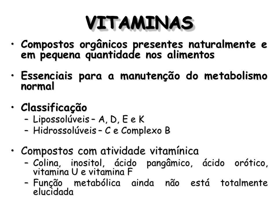 VITAMINAS Compostos orgânicos presentes naturalmente e em pequena quantidade nos alimentos. Essenciais para a manutenção do metabolismo normal.