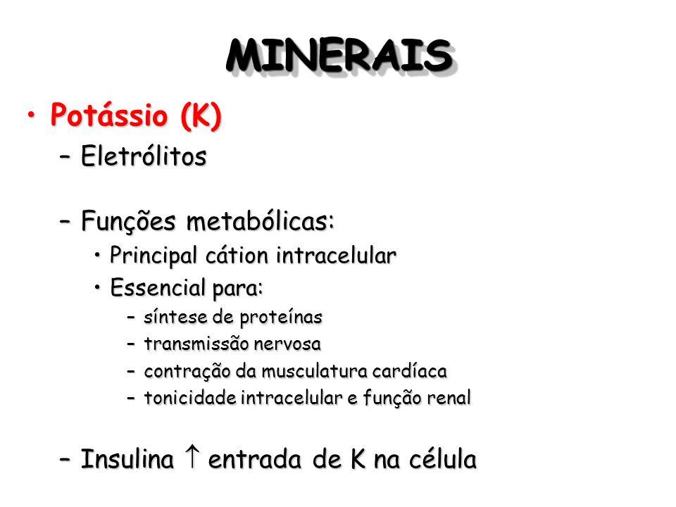 MINERAIS Potássio (K) Eletrólitos Funções metabólicas: