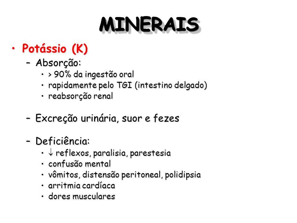 MINERAIS Potássio (K) Absorção: Excreção urinária, suor e fezes