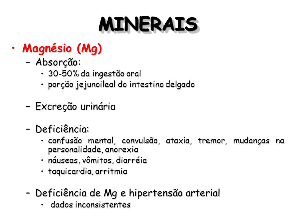 MINERAIS Magnésio (Mg) Absorção: Excreção urinária Deficiência: