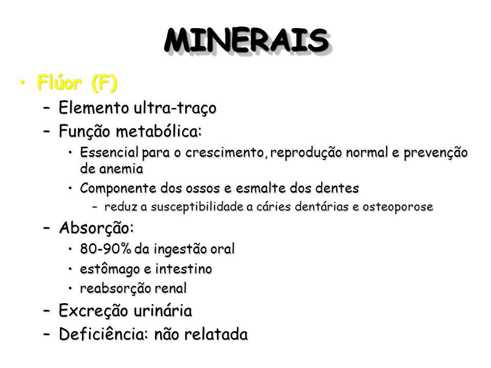 MINERAIS Flúor (F) Elemento ultra-traço Função metabólica: Absorção: