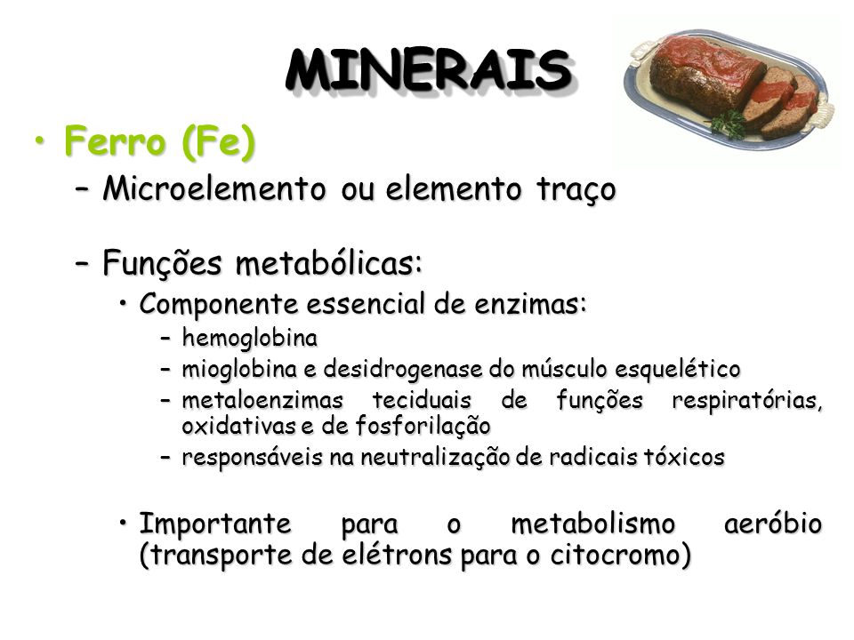 MINERAIS Ferro (Fe) Microelemento ou elemento traço
