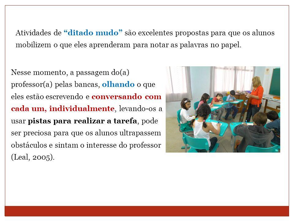 Atividades de ditado mudo são excelentes propostas para que os alunos mobilizem o que eles aprenderam para notar as palavras no papel.