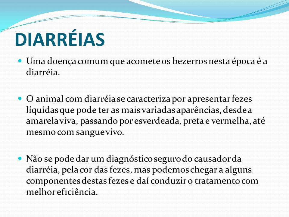 DIARRÉIASUma doença comum que acomete os bezerros nesta época é a diarréia.
